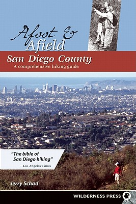 Afoot & Afield San Diego County By Schad, Jerry