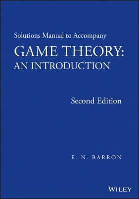 Solutions Manual to Accompany Game Theory By Barron, E. N.