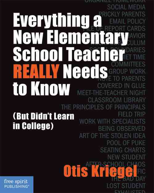 Everything a New Elementary School Teacher Really Needs to Know By Kriegel, Otis