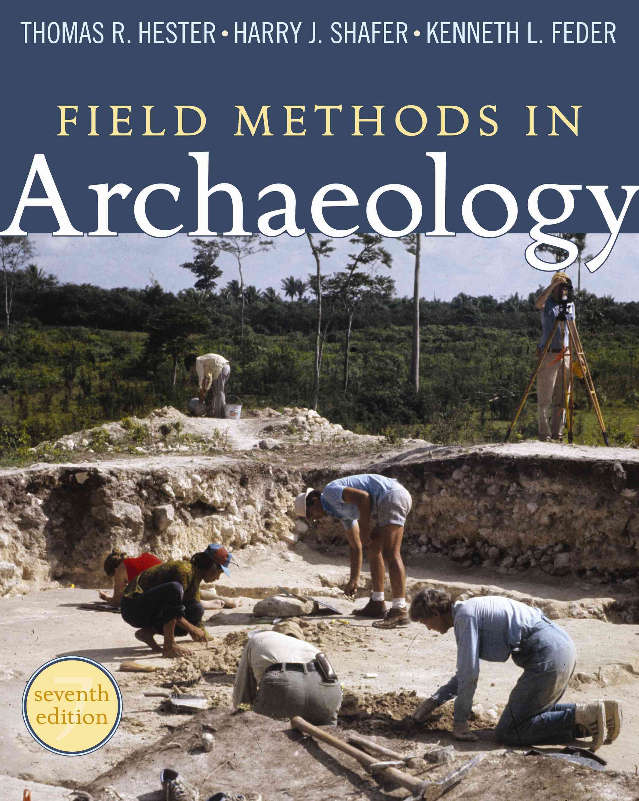 Field Methods in Archaeology By Hester, Thomas R./ Shafer, Harry J./ Feder, Kenneth L.